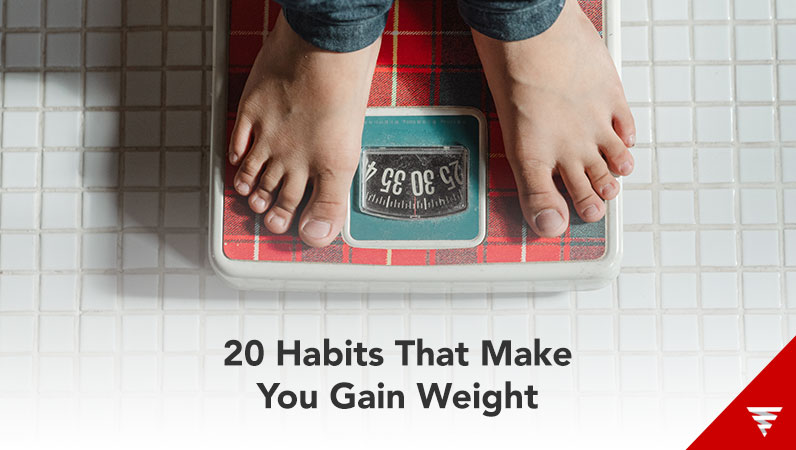 20 Habits that make you gain weight